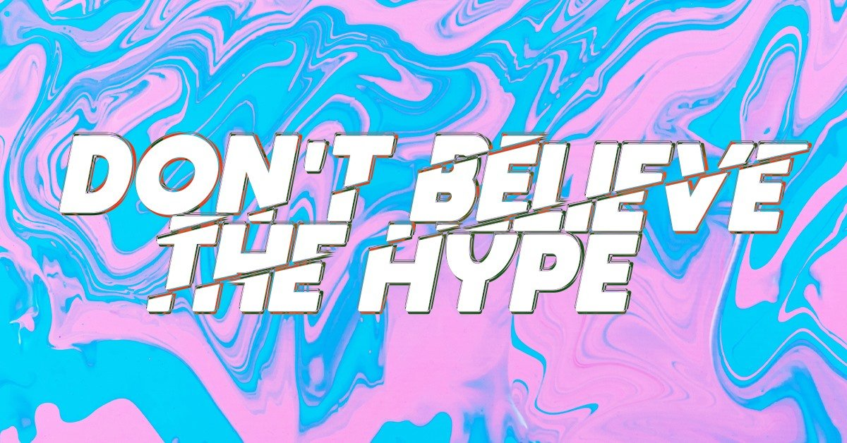 Dont belive the Hype